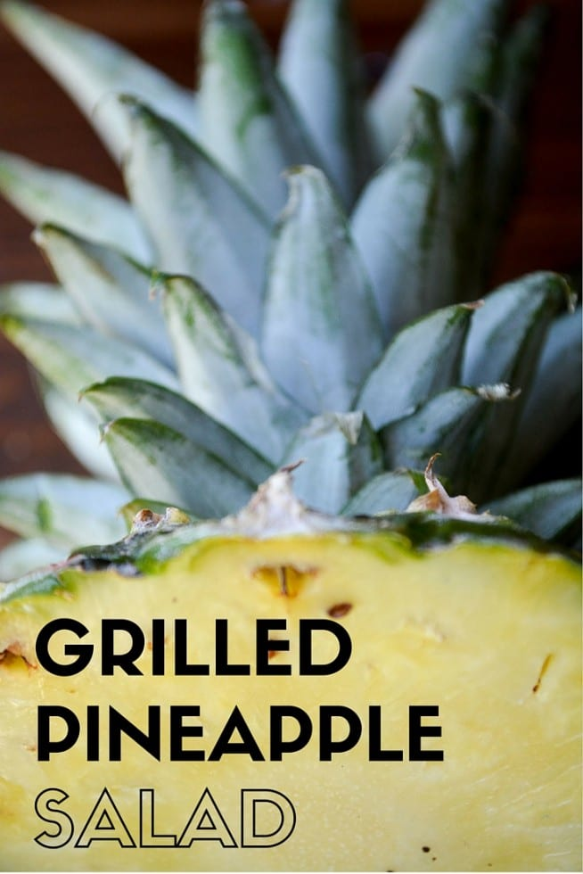 Grilled Pineapple Salad --- save some space on the grill for the salad!