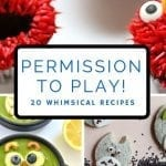 Permission to Play!  20 Whimsical Recipes