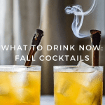 What to Drink Now: Fall Cocktails