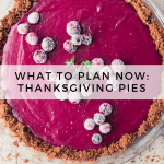 What to Plan Now: Thanksgiving Pies