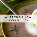 What to Sip Now: Cozy Drinks