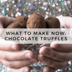 What to Make Now: Chocolate Truffles